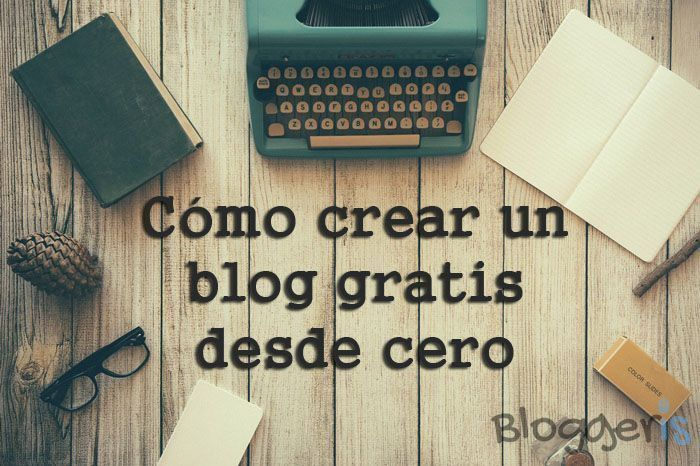 Cómo Crear un Blog Gratis ¡Fácil y Rápido! [Guía Definitiva]