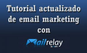 tutorial actualizado de email marketing con Mailrelay