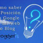 Cómo saber la posición en Google de mi Web o Blog