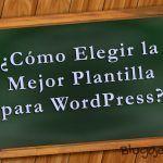 Cómo Elegir la Mejor Plantilla WordPress para tu Blog o Web