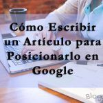 Guía SEO: Cómo Escribir un Artículo para Posicionarlo en Google