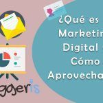 ¿Qué es el Marketing Digital o Marketing Online y Cómo Aprovecharlo al Máximo?