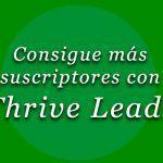Thrive Leads: Cómo captar suscriptores con el mejor plugin paso a paso