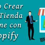 Cómo Crear una Tienda Online con Shopify